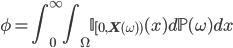 { \displaystyle \phi = \int_0^\infty\int_\Omega \mathbb{I}_{[0,{\bf X}(\omega))} (x)d\mathbb{P}(\omega)dx}