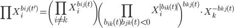 { \displaystyle \prod X_{i}^{b_{ij}(t^{\prime})}=\left(\prod_{i\neq k}X_{i}^{b_{ij}(t)}\right)\left(\prod_{b_{ik}(t)b_{jk}(t)<0} X_{i}^{|b_{ik}(t)|}\right)^{b_{kj}(t)}\cdot X_{k}^{-b_{kj}(t)} }