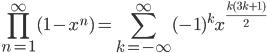 { \displaystyle \prod_{n=1}^{\infty}(1-x^{n})=\sum_{k=-\infty}^{\infty}(-1)^{k}x^{\frac{k(3k+1)}{2}} }