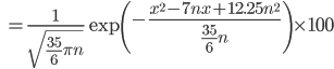 { \displaystyle \qquad = \frac{1}{\sqrt{\frac{35}{6} \pi n}} \exp \left( - \frac{x^2-7nx+12.25n^2}{\frac{35}{6}n} \right) \times 100 }