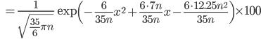 { \displaystyle \qquad = \frac{1}{\sqrt{\frac{35}{6} \pi n}} \exp \left( -\frac{6}{35n} x^2+ \frac{6\cdot 7n}{35n} x - \frac{6 \cdot 12.25n^2}{35n} \right) \times 100 }