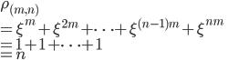 { \displaystyle \rho_{(m,n)} \\ =\xi^m +\xi^{2m}+\dots +\xi^{(n-1)m}+\xi^{nm} \\ =1+1+\dots +1 \\ =n }