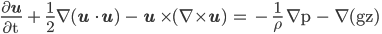 { \displaystyle \rm \frac{\partial {\bf u}}{\partial t } + \frac {1}{2}\nabla ({\bf u} \cdot {\bf u}) - {\bf u} \times (\nabla \times {\bf u}) = - \frac {1}{\rho } \nabla p - \nabla (gz) }
