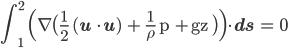 { \displaystyle \rm \int_1^2 \Bigl( \nabla \bigl( \frac {1}{2} ({\bf u} \cdot {\bf u}) + \frac {1}{\rho } p +gz \bigr) \Bigr) \cdot {\bf ds} = 0}