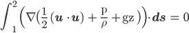 { \displaystyle \rm \int_1^2 \Bigl( \nabla \bigl( \frac {1}{2} ({\bf u} \cdot {\bf u}) + \frac {p}{\rho } +gz \bigr) \Bigr) \cdot {\bf ds} = 0}