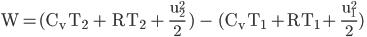 { \displaystyle \rm W=(C_v T_2 + RT_2 + \frac{u_2^2}{2} ) - (C_v T_1 +RT_1+ \frac{u_1^2}{2}) }