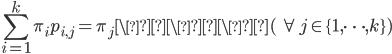 { \displaystyle \sum_{i=1}^k \pi_i p_{i,j} = \pi_j  \\\( \ \forall j \in \{ 1,\dots,k\})}