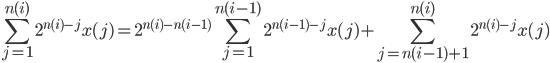 { \displaystyle \sum_{j=1} ^{n(i)} 2^{ n(i) -j } x(j) = 2^{ n(i) -n(i-1) } \sum_{j=1} ^{ n(i-1) } 2^{ n(i-1) -j } x(j) + \sum_{ j=n(i-1)+1 }^{ n(i) } 2^{ n(i) -j } x(j) }