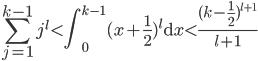 { \displaystyle \sum_{j=1}^{k-1}j^{l}\lt\int_{0}^{k-1}(x+\frac{1}{2})^{l}\mathrm{d}x\lt\frac{(k-\frac{1}{2})^{l+1}}{l+1} }