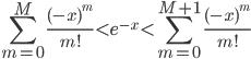 { \displaystyle \sum_{m=0}^{M}\frac{(-x)^{m}}{m!}\lt e^{-x}\lt\sum_{m=0}^{M+1}\frac{(-x)^{m}}{m!} }