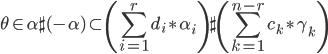 { \displaystyle \theta\in\alpha\sharp (-\alpha)\subset \left(\sum_{i=1}^{r} d_{i}\ast\alpha_{i}\right)\sharp \left(\sum_{k=1}^{n-r} c_{k}\ast\gamma_{k}\right) }