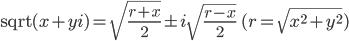 { \displaystyle {\rm sqrt}(x + yi) = \sqrt{\frac{r + x}{2}} \pm i\sqrt{\frac{r - x}{2}}\qquad(r = \sqrt{x^2+y^2}) }