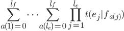 { \displaystyle {\sum_{a(1)=0}^{l_f} \cdots \sum_{a(l_e)=0}^{l_f} } \prod_{j=1}^{l_e} t(e_j | f_{a(j)})}