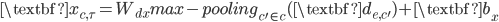 { \displaystyle {\textbf x}_{c, \tau} = W_{dx} {max-pooling}_{c' \in c} ({\textbf d}_{e, c'}) + {\textbf b}_x }