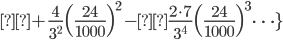 { \displaystyle +\frac{4}{3^{2}}\Bigl( \frac{24}{1000} \Bigr)^{2} -\frac{2\cdot 7}{3^{4}}\Bigl( \frac{24}{1000} \Bigr)^{3}\dots\} }