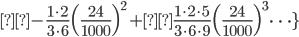 { \displaystyle -\frac{1\cdot 2}{3\cdot 6}\Bigl( \frac{24}{1000} \Bigr)^{2} +\frac{1\cdot 2\cdot 5}{3\cdot 6\cdot 9}\Bigl( \frac{24}{1000} \Bigr)^{3}\dots\} }