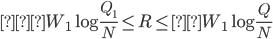 { \displaystyle  W_1\log\frac{Q_1}{N} \leq R \leqW_1\log\frac{Q}{N}}