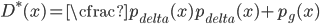 { \displaystyle D^{*}(x)=\cfrac{p_{delta}(x)}{p_{delta}(x)+p_g(x)} }