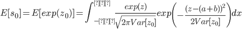 { \displaystyle E[s_0] = E[exp(z_0)] = \int_{-∞}^{∞}\frac{exp(z)}{\sqrt{2 \pi Var[z_0]}}exp \left(-\frac{(z-(a+b))^2}{2Var[z_0]} \right) dx }