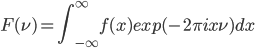 { \displaystyle F(\nu)=\int_{-\infty}^\infty f(x)exp(-2\pi ix\nu) dx}