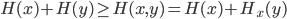 { \displaystyle H(x)+H(y) \geq H(x,y)=H(x)+H_x(y)}