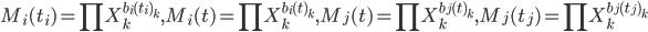 { \displaystyle M_{i}(t_{i})=\prod X_{k}^{b_{i}(t_{i})_{k}}, M_{i}(t)=\prod X_{k}^{b_{i}(t)_{k}}, M_{j}(t)=\prod X_{k}^{b_{j}(t)_{k}}, M_{j}(t_{j})=\prod X_{k}^{b_{j}(t_{j})_{k}} }
