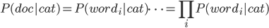 { \displaystyle P(doc|cat) = P(word_i|cat) \cdots = \prod_i P(word_i|cat) }