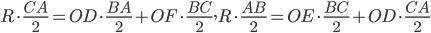 { \displaystyle R \cdot \frac{CA}{2}=OD \cdot \frac{BA}{2}+ OF \cdot \frac{BC}{2}~,~R \cdot \frac{AB}{2}=OE \cdot \frac{BC}{2}+ OD \cdot \frac{CA}{2} }