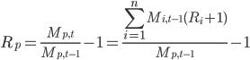 { \displaystyle R_p = \frac{M_{p,t}} {M_{p,t-1}}-1 = \frac{\sum_{i=1}^{n} M_{i,t-1}(R_i+1)} {M_{p,t-1}}-1 }