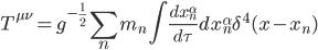 { \displaystyle T^{\mu \nu} = g^{-\frac{1}{2}}\sum_{n}m_n\int \frac{dx_{n}^{\alpha}}{d\tau}dx_{n}^{\alpha}\delta ^4(x - x_n) }