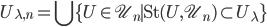 { \displaystyle U_{ \lambda ,n} = \bigcup \{ U \in \mathscr{U} _n \mid \mathrm{St} (U, \mathscr{U} _n) \subset U_{ \lambda } \} }
