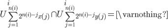 { \displaystyle U_{ \sum_{ j=1 } ^{ n(i) } 2^{ n(i)-j } x(j) } ^i \cap U_{ \sum_{ j=1 } ^{ n(i) } 2^{ n(i)-j } y(j) } ^i = \varnothing }