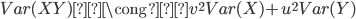 { \displaystyle Var(XY) \cong v^2 Var(X) + u^2 Var(Y) }