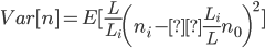 { \displaystyle Var[n] = E[\frac{L}{L_i} \left(n_i -\frac{L_i}{L} n_0 \right)^2] }