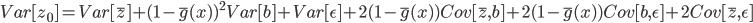 { \displaystyle Var[z_0] = Var[\bar{z}] + (1-\bar{g}(x))^{2}Var[b] + Var[\epsilon] +2(1-\bar{g}(x))Cov[\bar{z},b] + 2(1-\bar{g}(x))Cov[b,\epsilon] + 2Cov[\bar{z},\epsilon] }