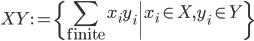 { \displaystyle XY:=\left\lbrace \sum_{\mathrm{finite}}x_{i}y_{i} \middle| x_{i}\in X, y_{i}\in Y \right\rbrace }