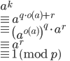 { \displaystyle a^k \\ \equiv a^{q\cdot o(a)+r} \\ \equiv \left( a^{o(a)}\right)^q \cdot a^r \\ \equiv a^r \\ \equiv 1 \pmod p }