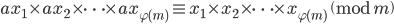 { \displaystyle ax_{1}\times ax_{2}\times\dots\times ax_{\varphi(m)}\equiv x_{1}\times x_{2}\times\dots\times x_{\varphi(m)}\pmod m }