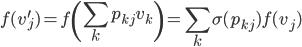 { \displaystyle f(v^{\prime}_{j}) = f\left(\sum_{k}p_{kj}v_{k}\right) = \sum_{k}\sigma(p_{kj})f(v_{j}) }
