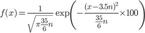 { \displaystyle f(x) = \frac{1}{\sqrt{\pi\frac{35}{6} n}}\exp\left( -\frac{(x- 3.5n )^{2}}{\frac{35}{6}n} \times 100 \right) }