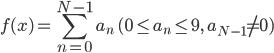 { \displaystyle f(x) = \sum_{n=0}^{N-1} a_n \quad (0 \leq a_n \leq 9, \; a_{N-1} \neq 0) }