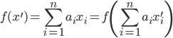 { \displaystyle f(x^{\prime})=\sum_{i=1}^{n}a_{i}x_{i}=f\left(\sum_{i=1}^{n}a_{i}x^{\prime}_{i}\right) }
