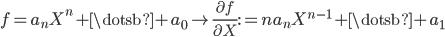 { \displaystyle f=a_{n}X^{n}+\dotsb+a_{0}\mapsto \frac{\partial f}{\partial X}:=na_{n}X^{n-1}+\dotsb+a_{1} }
