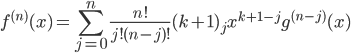 { \displaystyle f^{(n)}(x)=\sum_{j=0}^{n}\frac{n!}{j!(n-j)!}(k+1)_{j}x^{k+1-j}g^{(n-j)}(x) }