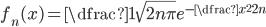 { \displaystyle f_{n}(x)=\dfrac{1}{\sqrt{2n\pi}}e^{-\dfrac{x^2}{2n}}}