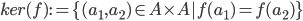 { \displaystyle ker(f) := \{ (a_{1}, a_{2})\in A\times A | f(a_{1}) = f(a_{2})\} }