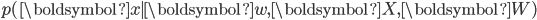 { \displaystyle p(\boldsymbol{x} \mid  \boldsymbol{w}, \boldsymbol{X}, \boldsymbol{W})}