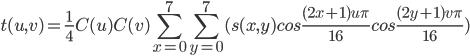 { \displaystyle t(u,v) = \frac{1}{4} C(u)C(v)\sum^{7}_{x=0}\sum^{7}_{y=0}(s(x,y)cos\frac{(2x+1)u\pi}{16}cos\frac{(2y+1)v\pi}{16}) }