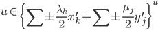 { \displaystyle u\in\left\lbrace\sum\pm \frac{\lambda_{k}}{2}x_{k}^{\prime}+\sum\pm \frac{\mu_{j}}{2}y_{j}^{\prime}\right\rbrace^{u} }