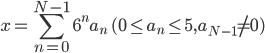 { \displaystyle x = \sum_{n=0}^{N-1} 6^n a_n \quad (0 \leq a_n \leq 5, a_{N-1} \neq 0 ) }